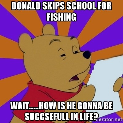 Skeptical Pooh - Donald skips school for fishing wait......how is he gonna be succsefull in life?