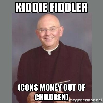 The Non-Molesting Priest - kiddie fiddler (cons money out of children)