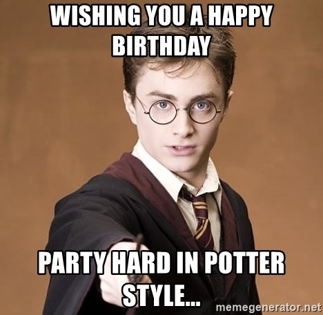 happy birthday harry potter meme wishing you a happy birthday party hard in potter style  happy birthday harry potter meme