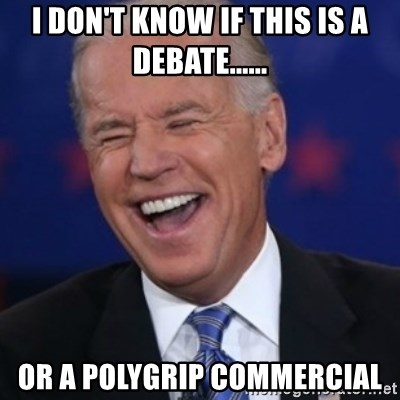 Interrupting Biden - i don't know if this is a debate...... Or a Polygrip commercial
