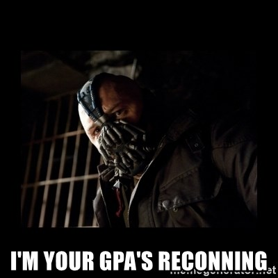 Bane Meme - I'm your gpA's reconNing