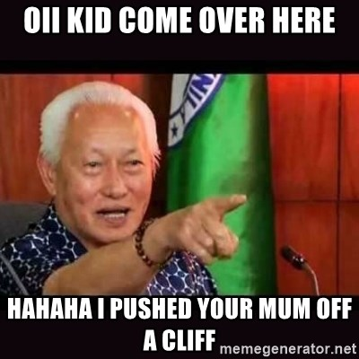 ALFREDO LIM MEME - OII KID COME OVER HERE HAHAHA I PUSHED YOUR MUM OFF A CLIFF