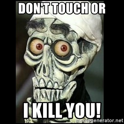 Achmed the dead terrorist - Don't touch or i kill you!