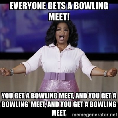 free giveaway oprah - EVERYONE GETS A BOWLING MEET! YOU GET A BOWLING MEET, AND YOU GET A BOWLING  MEET, And YOU GET A BOWLING MEET,