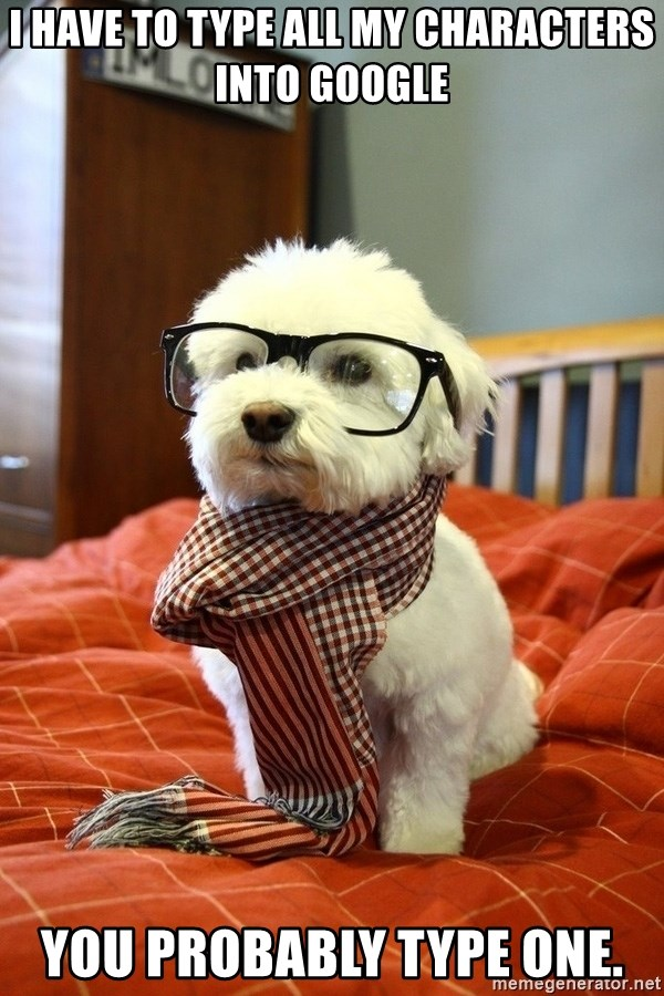hipster dog - I HAVE TO TYPE ALL MY CHARACTERS INTO GOOGLE YOU PROBABLY TYPE ONE.