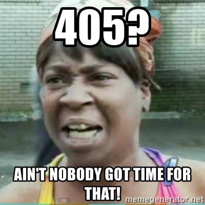 Sweet Brown Meme - 405? Ain't Nobody Got Time For that!
