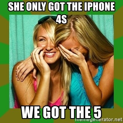 Laughing Girls  - She only got the iPhone 4s we got the 5