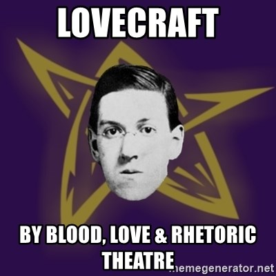 advice lovecraft  - Lovecraft By Blood, Love & Rhetoric  Theatre
