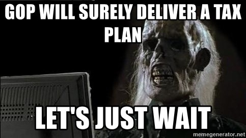 OP will surely deliver skeleton - Gop will surely deliver a tax plan let's just wait