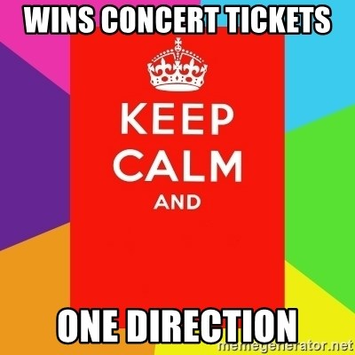 Keep calm and - WINS CONCERT TICKETS  ONE DIRECTION