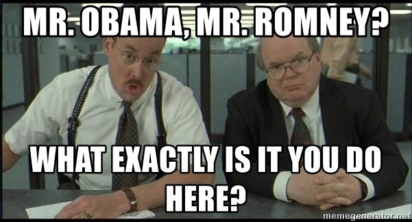 Office space - Mr. Obama, Mr. Romney? What exactly is it you do here?