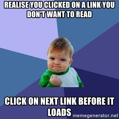 Success Kid - realise you clicked on a link you don't want to read Click on next link before it loads