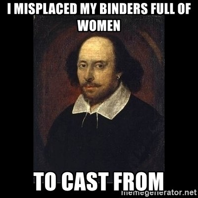 William Shakespeare - I misplaced my binders full of women to cast from