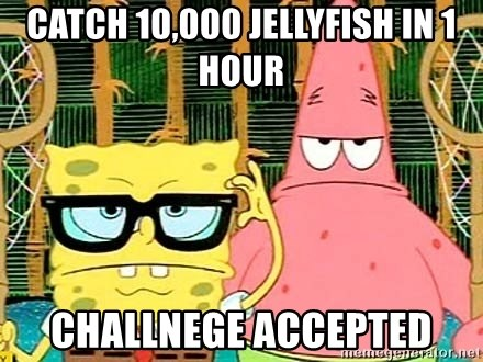 Serious Spongebob - Catch 10,000 jellyfish in 1 hour challnege accepted
