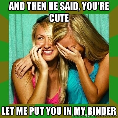 Laughing Girls  - and then he said, you're cute let me put you in my binder