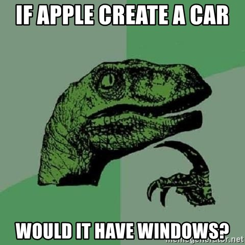 Philosoraptor - if apple create a car  would it have windows?