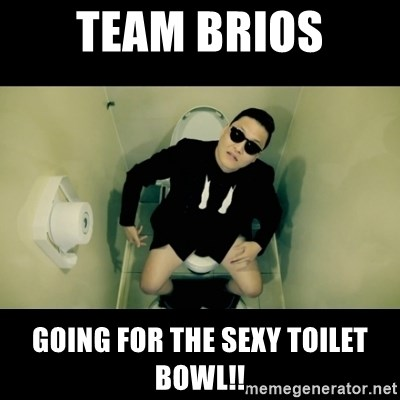 Team Brios Going for the sexy toilet bowl!! - Psy toilet