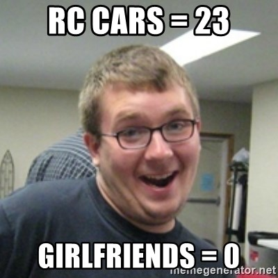 Seemingly Good Guy Dave - rc cars = 23 girlfriends = 0