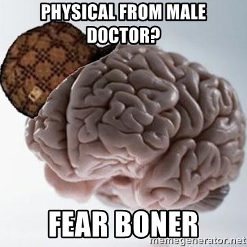 Scumbag Brain - Physical from Male doctor? Fear Boner