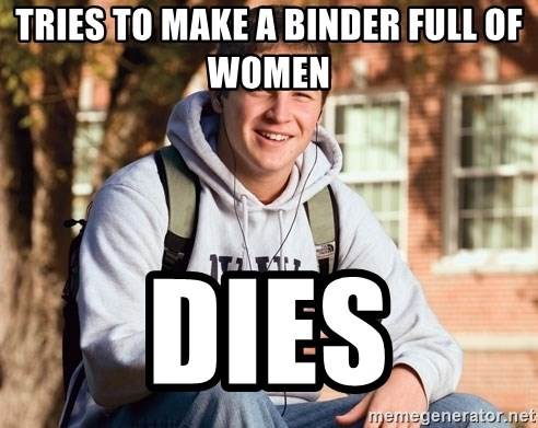 College Freshman - Tries to make a binder full of women dies