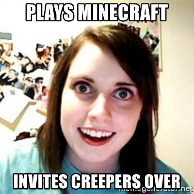 Overprotective Girlfriend - PLAYS MINECRAFT INVITES CREEPERS OVER