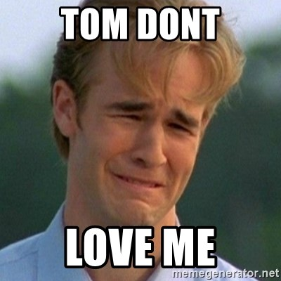 90s Problems - TOM DONT LOVE ME