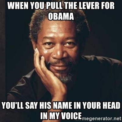 Morgan Freeman - When you pull the lever for obama you'll say his name in your head in my voice