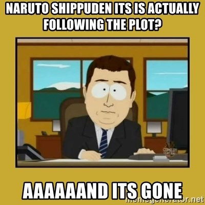 aaand its gone - NARUTO SHIPPUDEN ITS IS ACTUALLY FOLLOWING THE PLOT? AAAAAAND ITS GONE