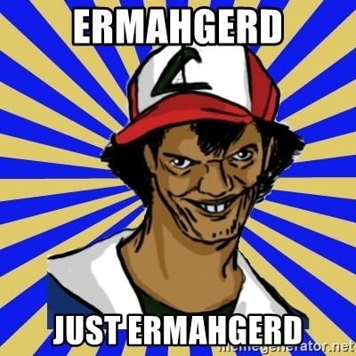 creepy ash - Ermahgerd Just Ermahgerd