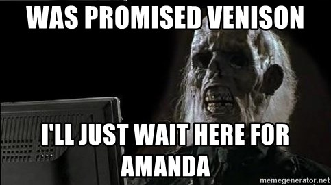 OP will surely deliver skeleton - was promised venison I'll just wait here for amanda