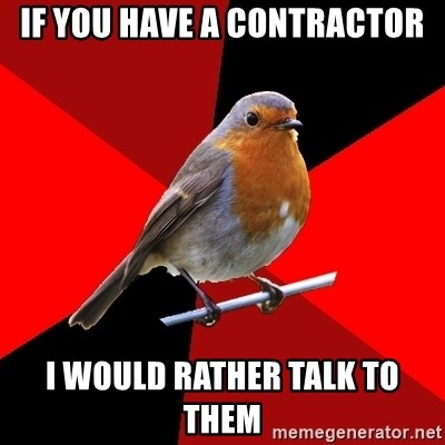 Retail Robin - If you have a contractor i would rather talk to them