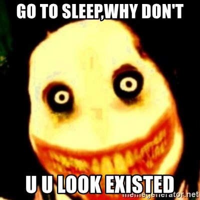 Tipical dream - GO TO SLEEP,WHY DON'T U U LOOK EXISTED