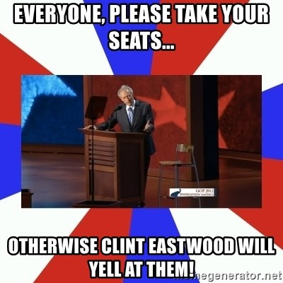 Invisible Obama - Everyone, please take your seats... otherwise Clint Eastwood will YELL AT THEM!