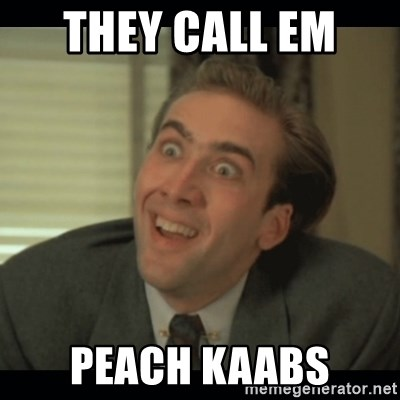 Nick Cage - they call em  peach kaabs