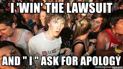 "-Sudden Clarity Clarence - I 'win' the lawsuit  And "" i "" ask for apology"