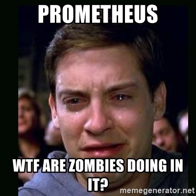 crying peter parker - pROMETHEUS wtf ARE ZOMBIES DOING IN IT?