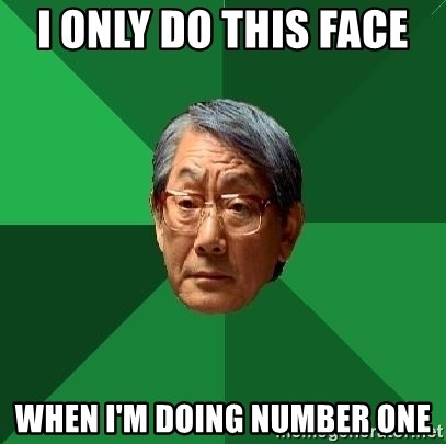 High Expectations Asian Father - i only do this face  when i'm doing number one