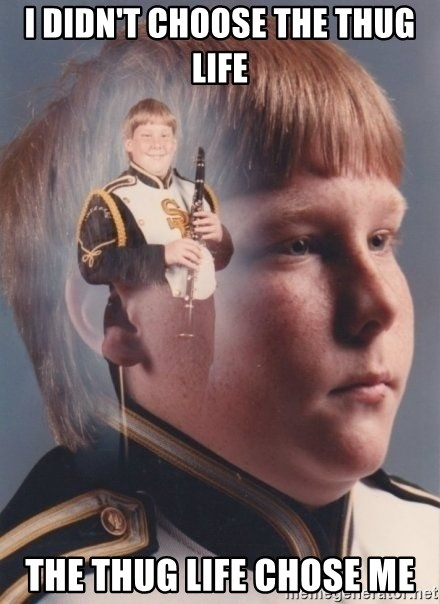 PTSD Clarinet Boy - i didn't choose the thug life the thug life chose me