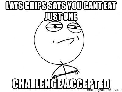 Challenge Accepted - Lays chips says you cant eat just one Challenge accepted