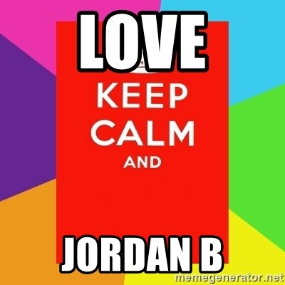 Keep calm and - LOVE JORDAN B