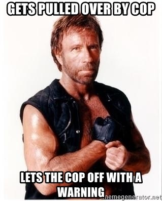 Chuck Norris Meme - Gets pulled over by cop Lets the cop off with a warning