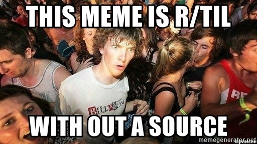 -Sudden Clarity Clarence - This meme is r/til with out a source