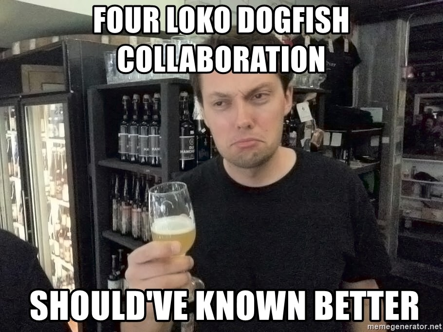 Four Loko Dogfish Collaboration Should Ve Known Better Craft Beer Carl Meme Generator