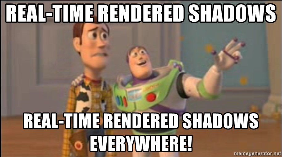 X, X Everywhere  - real-time rendered shadows real-time rendered shadows everywhere!