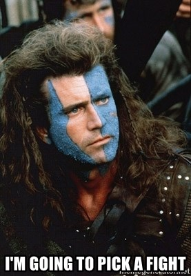 Braveheart - I'm going to pick a fight