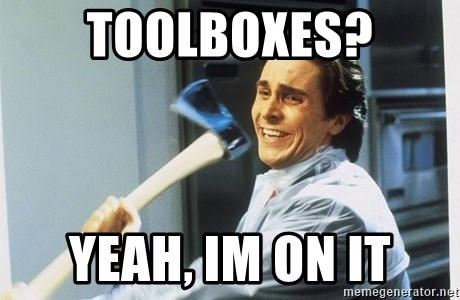 american psycho - toolboxes? yeah, im on it