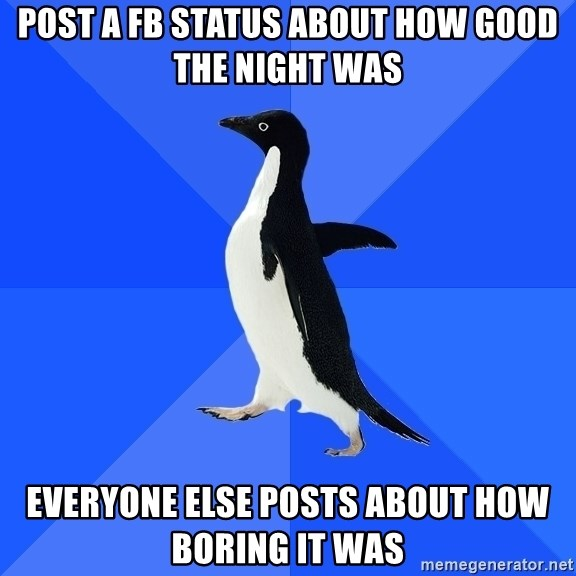 post a fb status about how good the night was everyone else