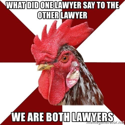Roleplaying Rooster - what did one lawyer say to the other lawyer we are both lawyers