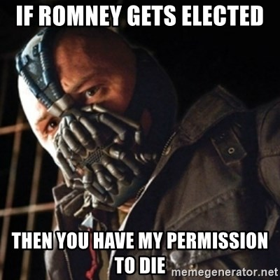 Only then you have my permission to die - If Romney gets elected then you have my permission to die