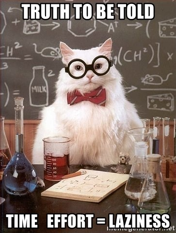 Chemist cat - TRUTH TO BE TOLD TIME   EFFORT = LAZINESS